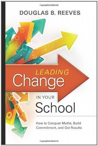 Leading Change in Your School: How to Conquer Myths, Build Commitment, and Get Results by Douglas B. Reeves unknown Edition [Paperback(2009)]