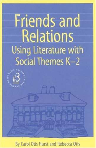 Friends and Relations: Using Literature With Social Themes K-2 (Responsive Classroom Series) (Responsive Classroom Series, 4)