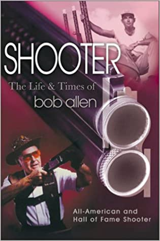 Shooter: An Autobiography : The Life and Times of Bob Allen: Bob Allen:  9781571689566: Amazon.com: Books