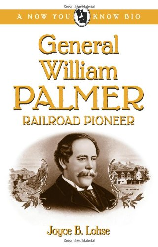General William Palmer: Railroad Pioneer (Now You Know Bio) (A Now You Know Bio) pdf epub