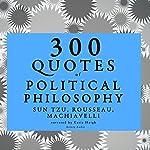 300 Quotes of Political Philosophy | Sun Tzu,Jean-Jacques Rousseau,Niccolò Machiavelli