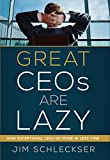 Great Ceos Are Lazy: How Exceptional Ceos Do More in Less Time