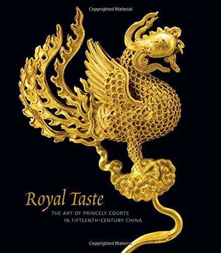 Royal Taste: The Art of Princely Courts in Fifteenth-Century China ebook