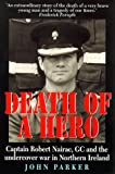 Death of a Hero: Captain Robert Nairac, GC and the Undercover War in Northern Ireland