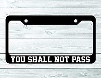 Amazon.com: You Shall Not Pass Funny License Plate Frame Holder ...