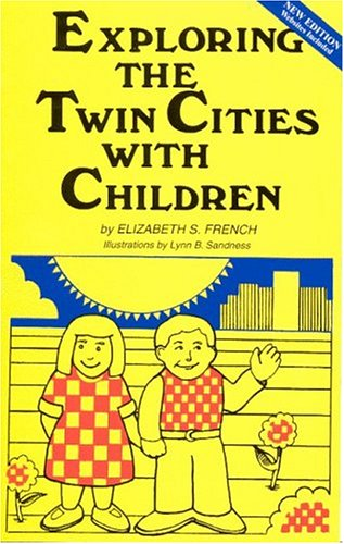 Exploring the Twin Cities With Children: A Selection of Tours, Sights, Museums, Recreational Activities, and Many Other Places for Children and Adults ... (Exploring the Twin Cities W/Children)