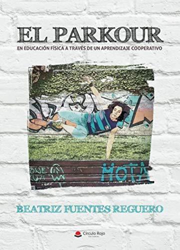 EL PARKOUR: EN EDUCACIÓN FÍSICA A TRAVÉS DE UN APRENDIZAJE COOPERATIVO por Beatriz Fuentes