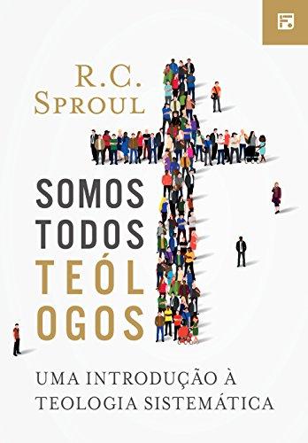 Somos todos telogos uma introduo teologia sistemtica somos todos telogos uma introduo teologia sistemtica portuguese edition by sproul fandeluxe Gallery