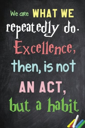 We are what we repeatedly do. Excellence, then, is not an act, but a habit.: 6x 9 Lined Notebook|  Inspirational Quotes, Journal & Diary  100 Pages