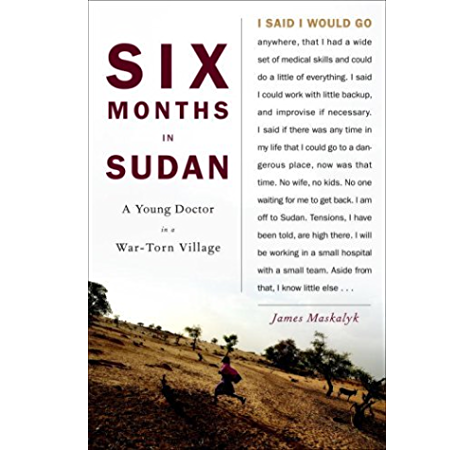 Amazon Com Six Months In Sudan A Young Doctor In A War Torn Village Ebook Maskalyk James Kindle Store