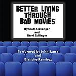 Better Living Through Bad Movies   Scott Clevenger,Sheri Zollinger