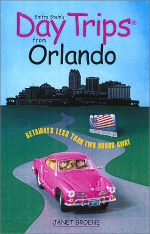 Day Trips from Orlando: Getaways Approximately Two Hours Away (Day Trips - Outlets Orlando Fl Orlando