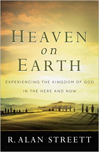 Heaven on Earth: Experiencing the Kingdom of God in the Here