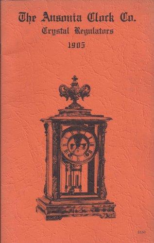 - Ansonia Clock Company: Rich Gold and Onyx Crystal Regulators, Catalogue 1905 Reprint Edition c. 1960