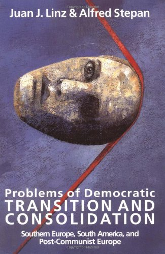Problems of Democratic Transition and Consolidation: Southern Europe, South America, and Post-Communist Europe