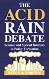 The Acid Rain Debate : Science and Special Interests in Policy Formation, Forster, Bruce A., 081381684X