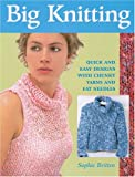 Big Knitting: Quick and Easy Designs with Chunky Yarns and Fat Needles