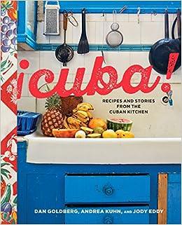 Recipes And Stories From The Cuban Kitchen: Dan Goldberg, Andrea Kuhn, Jody  Eddy: 9781607749868: Amazon.com: Books