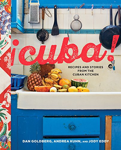 Cuba!: Recipes and Stories from the Cuban Kitchen by Dan Goldberg, Andrea Kuhn, Jody Eddy