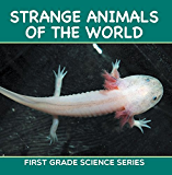 Strange Animals Of The World : First Grade Science Series: First Grade Books (Animal Encyclopedia For Kids)