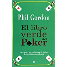 El libro verde del poker / The Green Book of Poker: Lecciones Y Ensenanzas De Poker Texas Hold'em Sin Limite / Poker Lessons and Teachings of Texas Hold'em Without Limit (Spanish Edition)