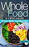 Whole Food Diet: The 4 weeks challenge cookbook meal plan to weight-loss & live healthy (whole diet, clean eating, whole food cookbook, weight loss, four ... challenge, whole food recipes, whole foods)