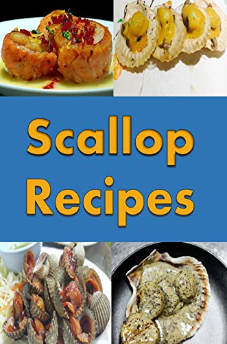 Scallop Recipes: Bacon Wrapped Scallops, Baked Scallops, Seared Scallops and...