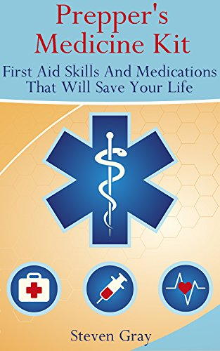 Prepper's Medicine Kit: First Aid Skills And Medications That Will Save Your Life: (Survival Guide) (Survival Medicine Handbook) by [Edwards, Lisa]