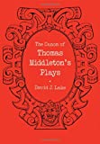 The Canon of Thomas Middleton's Plays: Internal Evidence for the Major Problems of Authorship, David J. Lake, 0521134625