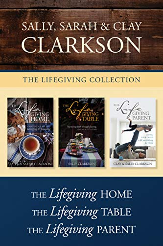 (The Lifegiving Collection: The Lifegiving Home / The Lifegiving Table / The Lifegiving Parent)