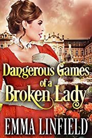 Dangerous Games of a Broken Lady: A Historical Regency Romance Novel