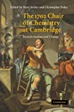The 1702 Chair of Chemistry at Cambridge, , 0521030854