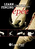 LEARN FENCING - EPEE - A DVD Beginner's Guide to the Olympic Sport of Sword Fighting