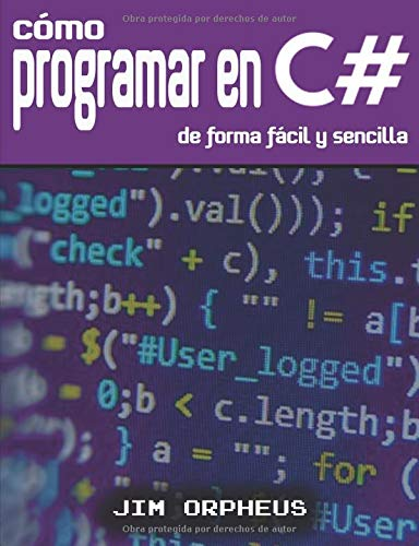 Cómo programar en C# de forma fácil y sencilla  [Orpheus, Jim] (Tapa Blanda)
