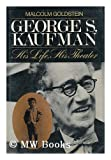 img - for George S.Kaufman: His Life, His Theatre by Malcolm Goldstein (1980-01-26) book / textbook / text book