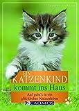 Ein Katzenkind kommt ins Haus: Auf geht's in ein glückliches Katzenleben (Cadmos Katzenpraxis)