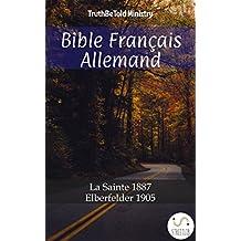 Bible Français Allemand: La Sainte 1887 - Elberfelder 1905 (Parallel Bible Halseth)
