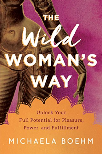 The Wild Woman's Way: Unlock Your Full Potential for Pleasure, Power, and Fulfillment (Direct Fluid Health)