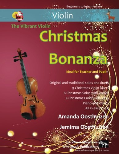 The Vibrant Violin Christmas Bonanza: A merry selection of 19 original and traditional Christmas pieces for Violins. For beginners and improvers who like a challenge! Original Violin