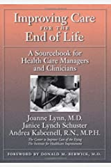 Improving Care for the End of Life: A Sourcebook for Health Care Managers and Clinicians Hardcover