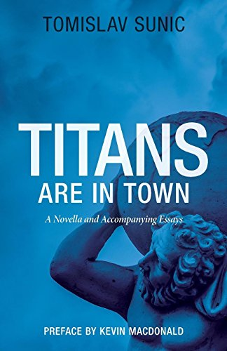 Book cover from Titans are in Town: A Novella and Accompanying Essays by Tomislav Sunic