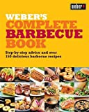 Weber's Complete Barbeque Book: Step-by-step advice and over 150 delicious barbecue recipes