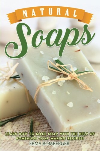 Natural Soaps: Learn How to Make Soap with the help of ...