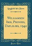 Amazon / Forgotten Books: Williamson Iris, Peonies, Daylilies, 1942 Classic Reprint (Longfield Iris Farm)