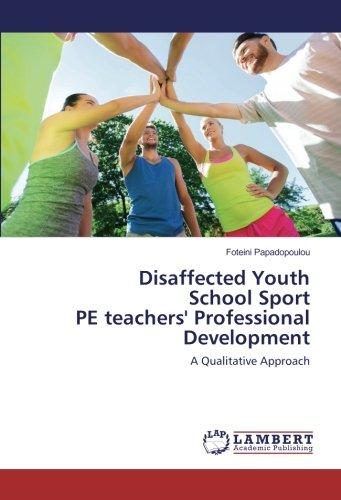 Read Online Disaffected Youth School Sport PE teachers' Professional Development: A Qualitative Approach pdf epub