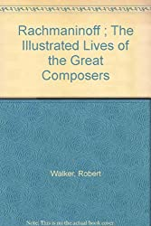Rachmaninoff ; The Illustrated Lives of the Great Composers