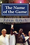 The Name of the Game, Adam Heach, 0615655068