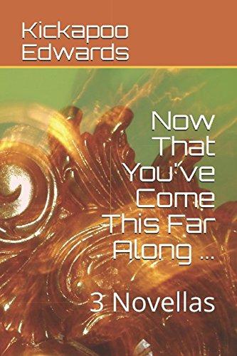 Now That You've Come This Far Along ...: 3 Novellas pdf epub