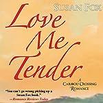 Love Me Tender: A Caribou Crossing Romance   Susan Fox