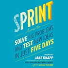 Sprint: How to solve big problems and test new ideas in just five days Audiobook by Jake Knapp, John Zeratsky, Braden Kowitz Narrated by Dan Bittner